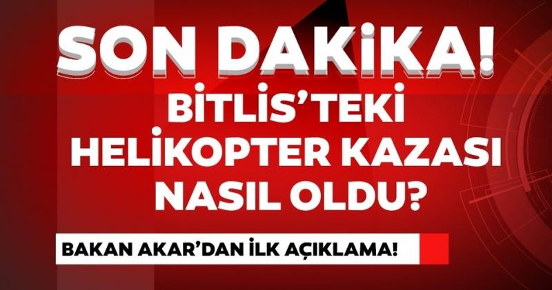 Milli Savunma Bakanı Akar'dan Bitlis'teki askeri helikopter kazasına ilişkin ilk açıklama