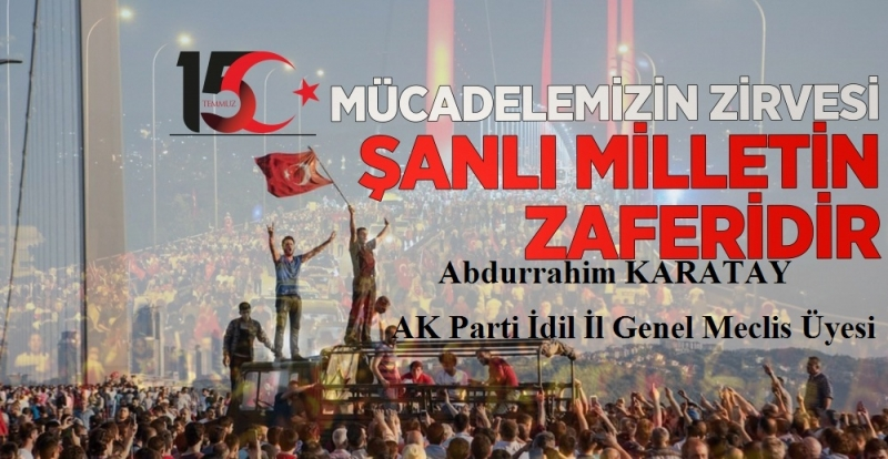 AK Parti İdil İl Genel Meclis Üyesi Abdurrahim Karatay'dan 15 Temmuz Mesajı