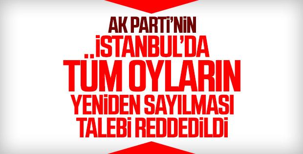 İstanbul'da 31 ilçede oyların yeniden sayım istemine ret