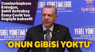 Cumhurbaşkanı Erdoğan, Şehit Astsubay Esma Çevik'ten övgüyle bahsetti: Onun gibisi yoktu