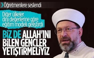 Diyanet İşleri Başkanı Ali Erbaş, öğretmenlere tavsiyede bulundu