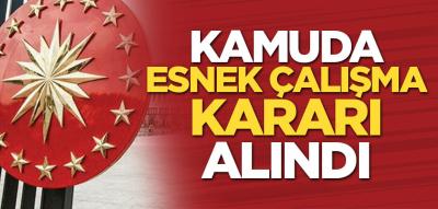 Kamuda esnek çalışma kararı alındı