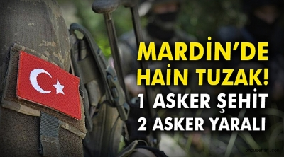 Mardin'de tuzak! 1 asker şehit, 2 asker yaralı