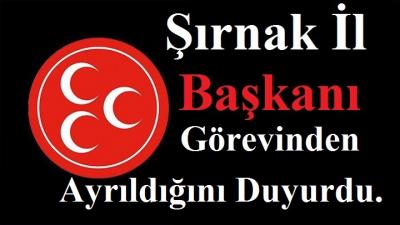 MHP Şırnak İl Başkanı Görevinden Ayrıldığını Duyurdu.