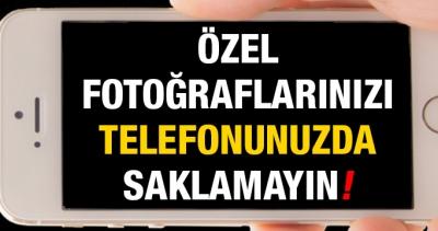 Özel fotoğraflarınızı telefonunuzda saklamayın!