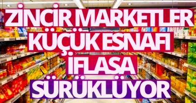 Zincir marketler küçük esnafı iflasın eşiğine sürüklüyor